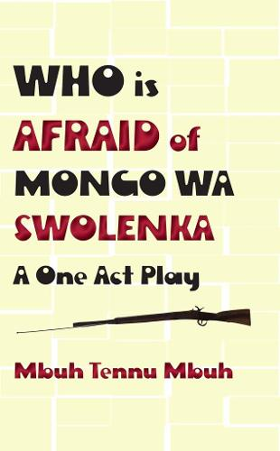 Who Is Afraid of Mongo Wa Swolenka: A One Act Play (Paperback)