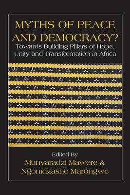 Myths of Peace and Democracy?: Towards Building Pillars of Hope, Unity and Transformation in Africa (Paperback)