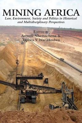 Mining Africa: Law, Environment, Society and Politics in Historical and Multidisciplinary Perspectives (Paperback)