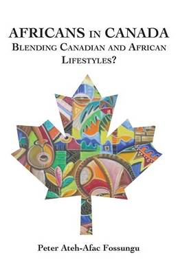 Africans in Canada: Blending Canadian and African Lifestyles? (Paperback)