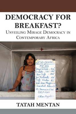 Democracy for Breakfast. Unveiling Mirage Democracy in Contemporary Africa (Paperback)
