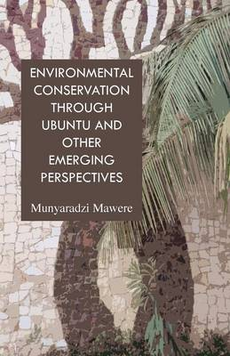Environmental Conservation Through Ubuntu and Other Emerging Perspectives (Paperback)