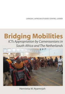 Bridging Mobilities. Icts Appropriation by Cameroonians in South Africa and the Netherlands (Paperback)