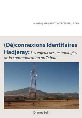 (de)Connexions Identitaires Hadjeray. Les Enjeux Des Technologies de la Communication Au Tchad (Paperback)