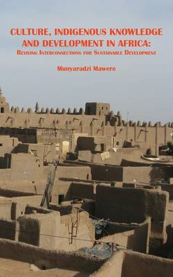 Culture, Indigenous Knowledge and Development in Africa. Reviving Interconnections for Sustainable Development (Paperback)