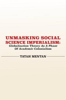 Unmasking Social Science Imperialism. Globalization Theory as a Phase of Academic Colonialism (Paperback)