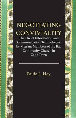 Negotiating Conviviality. the Use of Information and Communication Technologies by Migrant Members of the Bay Community Churc (Paperback)