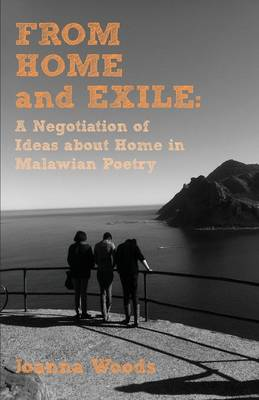 From Home and Exile. a Negotiation of Ideas about Home in Malawian Poetry (Paperback)