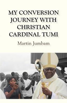 My Conversion Journey with Christian Cardinal Tumi (Paperback)