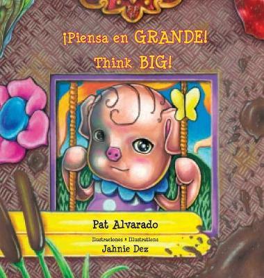 Piensa En Grande * Think Big: La Historia de Una Cerdita * a Little Pig's Story (Hardback)