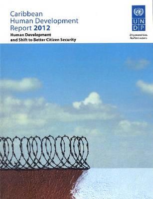 Caribbean human development report 2012: human development and shift to better citizen security (Paperback)