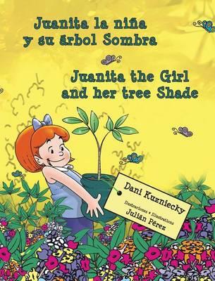 Juanita La Nina y Su Arbol Sombra * Juanita the Girl and Her Tree Shade (Hardback)
