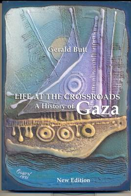 Life at the Crossroads: A History of Gaza (Paperback)