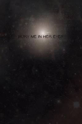 Bury Me in Her Eyes (Paperback)