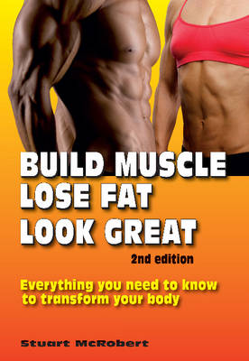Build Muscle, Lose Fat, Look Great: Everything You Need to Know to Transform Your Body (Paperback)