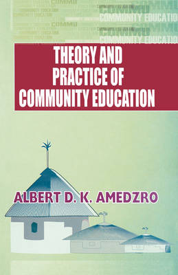 Theory and Practice of Community Education: A Comparative Study of Nordic, British, Canadian and Ghanaian Experiments (Paperback)