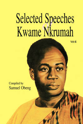 Selected Speeches of Kwame Nkrumah: v. 4 (Paperback)