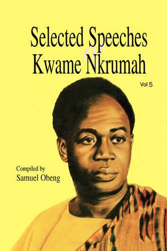 Selected Speeches of Kwame Nkrumah: v. 5 (Paperback)