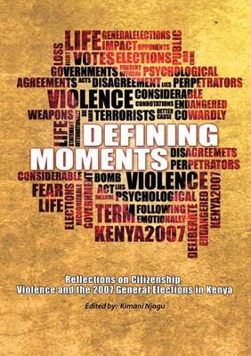 Defining Moments. Reflections on Citizenship, Violence and the 2007 General Elections in Kenya (Paperback)