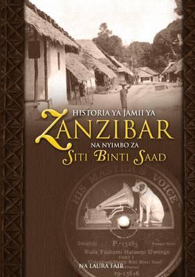 Historia YA Jamii YA Zanzibar Na Nyimbo Za Siti Binti Saad (Paperback)