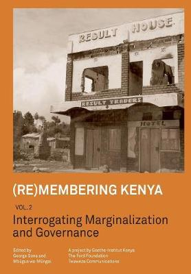 (Re)Membering Kenya Vol 2. Interrogating Marginalization and Governance (Paperback)