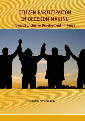 Citizen Participation in Decision Making. Towards Inclusive Development in Kenya (Paperback)