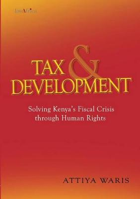 Tax and Development: Solving Kenya's Fiscal Crisis Through Human Rights (Paperback)