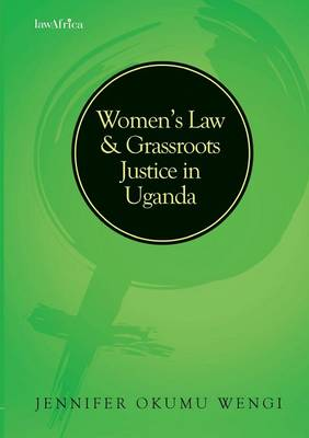 Women's Law and Grassroots Justice in Uganda - Essays in Women's Law (Paperback)