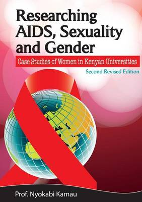Researching AIDS, Sexuality and Gender. Case Studies of Women in Kenyan Universities (Paperback)