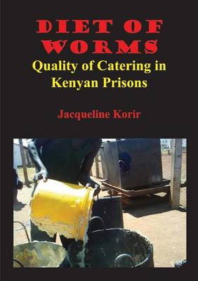 Diet of Worms: Quality of Catering in Kenyan Prisons (Paperback)