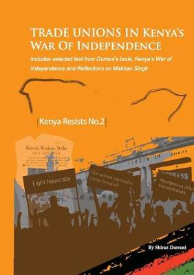 Trade Unions in Kenya's War of Independence - Kenya Resists 2 (Paperback)