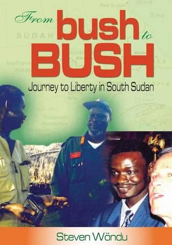 From Bush to Bush. Journey to Liberty in South Sudan (Paperback)