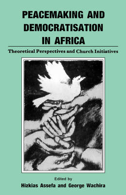 Peacemaking and Democratisation in Africa. Theoretical Perspectives and Church Initiatives (Paperback)