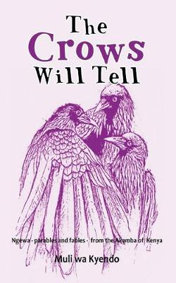 The Crows Will Tell: Ngewa - Parables and Fables - From the Akamba of Kenya (Paperback)