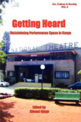 Getting Heard: [Re]claiming Performance Space in Kenya (Paperback)