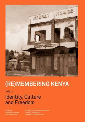 (re)Membering Kenya Vol 1. Identity, Culture and Freedom (Paperback)
