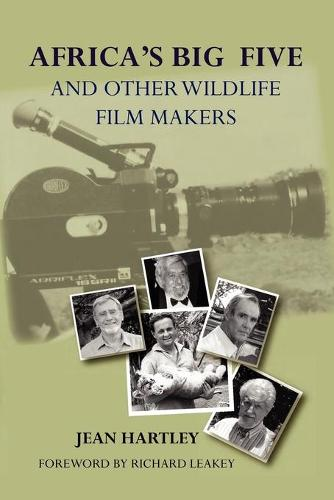 Africa's Big Five and Other Wildlife Filmmakers. a Centenary of Wildlife Filming in Kenya (Paperback)