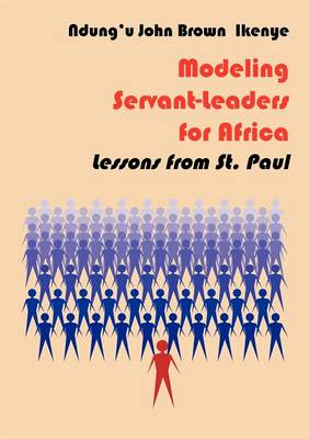 Modeling Servant-Leaders for Africa. Lessons from St. Paul (Paperback)