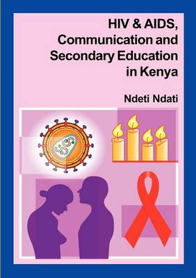 HIV and AIDS, Communication, and Secondary Education in Kenya (Paperback)