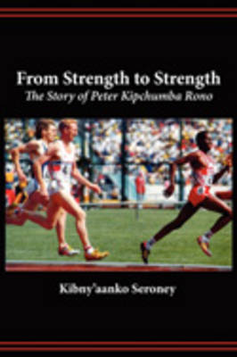 From Strength to Strength. the Story of Peter Kipchumba Rono (Paperback)