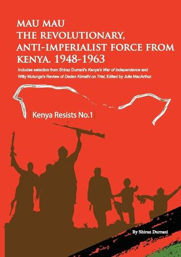 Mau Mau the Revolutionary, Anti-Imperialist Force from Kenya: 1948-1963 - Kenya Resists 1 (Paperback)