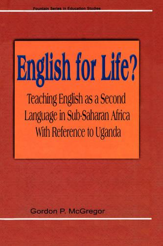 English for Life? Teaching English as a Second Language in Sub-Saharan Africa with Reference to Uganda (Paperback)
