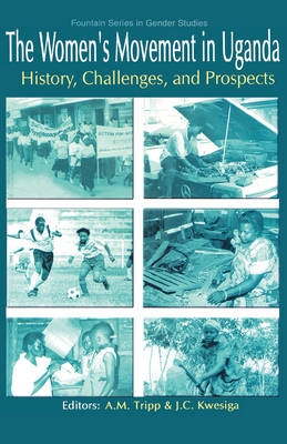 The Women's Movement in Uganda. History, Challenges, and Prospects - Fountain Series in Gender Studies (Paperback)