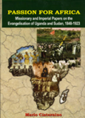 Passion for Africa: Missionary and Imperial Papers on the Evangelisation of Uganda and Sudan, 1848-1923 (Paperback)