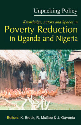 Unpacking Policy: Knowledge,Actors and Spaces in Poverty Reduction in Uganda and Nigeria (Paperback)