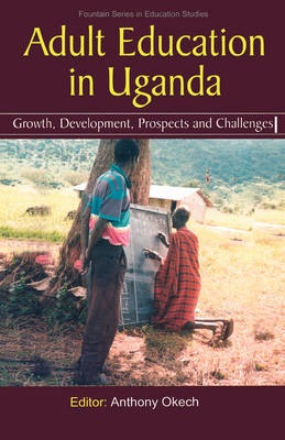 Adult Education in Uganda: Growth, Development, Prospects and Challenges (Paperback)