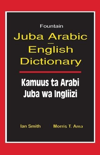 Juba Arabic English Dictionary/Kamuus Ta Arabi Juba Wa Ingliizi (Paperback)