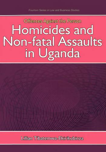 Offences Against the Person: Homicides and Non-Fatal Assaults in Uganda - Fountain Series in Law and Business Studies (Paperback)