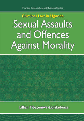 Criminal Law in Uganda: Sexual Assaults and Offences Against Morality (Paperback)