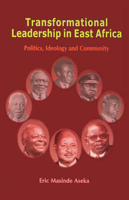 Transformational Leadership in East Africa: Politics, Ideology, and Community (Paperback)